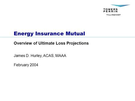 February 2004 James D. Hurley, ACAS, MAAA Energy Insurance Mutual Overview of Ultimate Loss Projections.