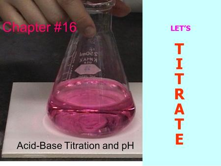 Chapter #16 Acid-Base Titration and pH. Chapter 16.1 In the self-ionization of water, two water molecules produce a hydronium ion and a hydroxide ion.