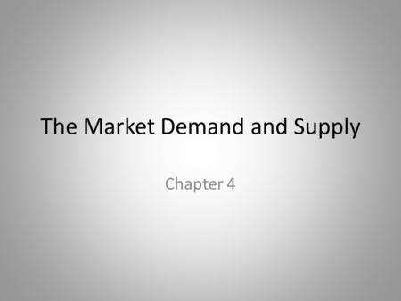 The Market Demand and Supply Chapter 4. In this chapter, look for the answers to these questions: What factors affect buyers' demand for goods? What factors.