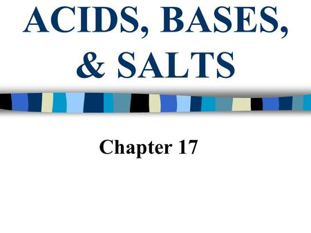 ACIDS, BASES, & SALTS Chapter 17.