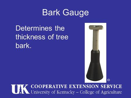 Bark Gauge © Determines the thickness of tree bark.