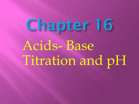 Acids- Base Titration and pH. Aqueous Solutions and the Concept of pH.
