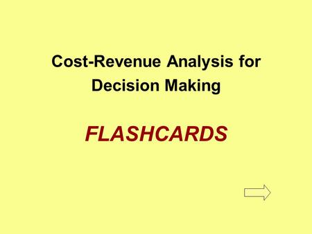 Cost-Revenue Analysis for Decision Making FLASHCARDS.
