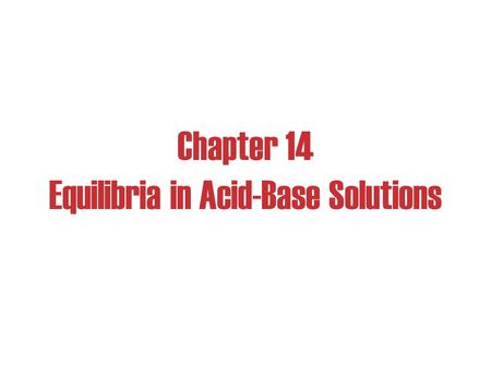 Chapter 14 Equilibria in Acid-Base Solutions. Buffers: Solutions of a weak conjugate acid-base pair. They are particularly resistant to pH changes, even.