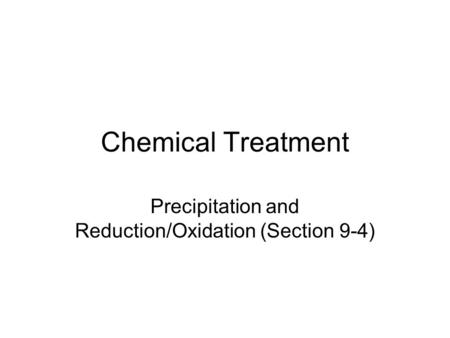 Chemical Treatment Precipitation and Reduction/Oxidation (Section 9-4)