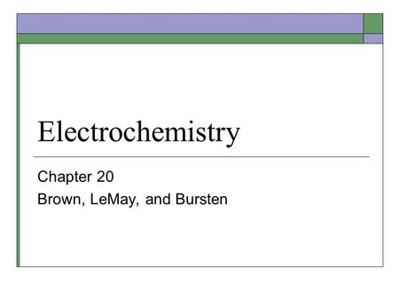 Electrochemistry Chapter 20 Brown, LeMay, and Bursten.