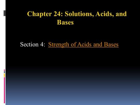 Chapter 24: Solutions, Acids, and Bases Section 4: Strength of Acids and BasesStrength of Acids and Bases.