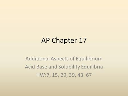 AP Chapter 17 Additional Aspects of Equilibrium Acid Base and Solubility Equilibria HW:7, 15, 29, 39, 43. 67.