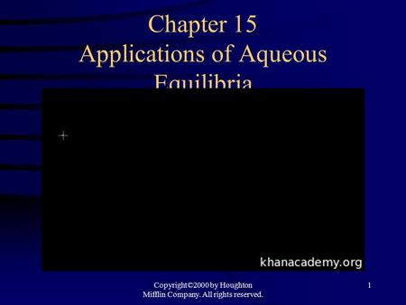 Chapter 15 Applications of Aqueous Equilibria Copyright©2000 by Houghton Mifflin Company. All rights reserved. 1.