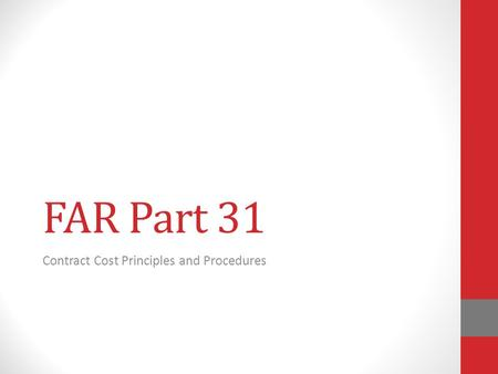 FAR Part 31 Contract Cost Principles and Procedures.