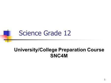 1 Science Grade 12 University/College Preparation Course SNC4M.
