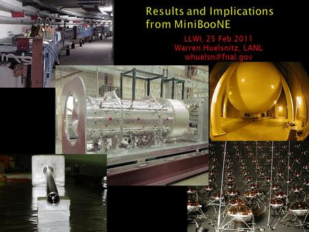 Results and Implications from MiniBooNE LLWI, 25 Feb 2011 Warren Huelsnitz, LANL