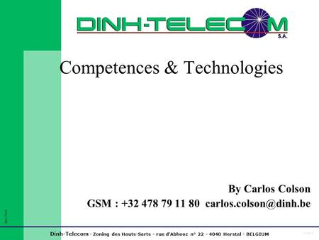 Dinh-Telecom - Zoning des Hauts-Sarts - rue d'Abhooz n° 22 - 4040 Herstal - BELGIUM 0017743A Page 1 Competences & Technologies Page 1 By Carlos Colson.