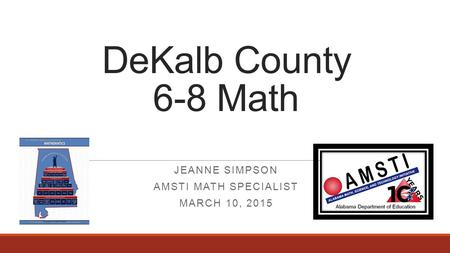 Jeanne Simpson AMSTI Math Specialist March 10, 2015