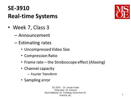 SE-3910 Real-time Systems Week 7, Class 3 – Announcement – Estimating rates Uncompressed Video Size Compression Ratio Frame rate – the Stroboscope effect.