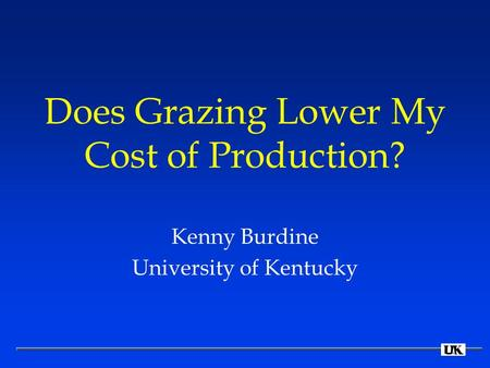 Does Grazing Lower My Cost of Production? Kenny Burdine University of Kentucky.