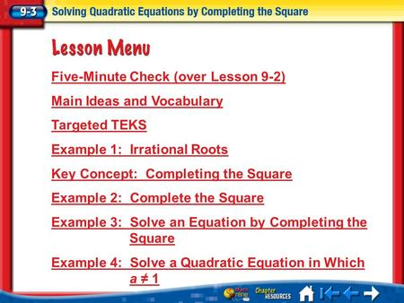 Lesson 3 Menu Five-Minute Check (over Lesson 9-2) Main Ideas and Vocabulary Targeted TEKS Example 1: Irrational Roots Key Concept: Completing the Square.