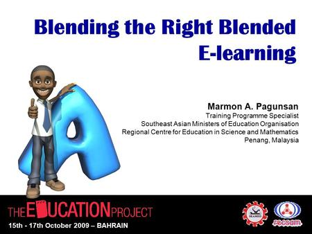 Blending the Right Blended E-learning Marmon A. Pagunsan Training Programme Specialist Southeast Asian Ministers of Education Organisation Regional Centre.