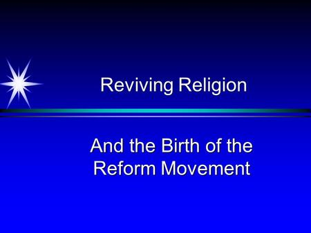 Reviving Religion And the Birth of the Reform Movement.