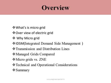 Overview  What's is micro grid  Over view of electric grid  Why Micro grid  IDSM( Integrated Demand Side Management )  Transmission and Distribution.
