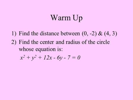 Warm Up Find the distance between (0, -2) & (4, 3)