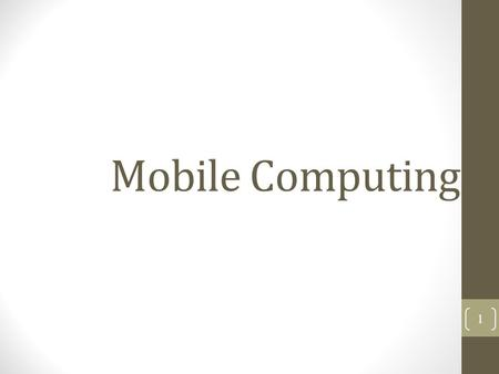 Mobile Computing 1. Outline What is mobile computing? Comparison to wired networks Why go mobile? Types of wireless devices Mobile objects Moving object.