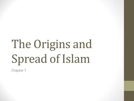 The Origins and Spread of Islam Chapter 7. To Get Us Thinking: In Class Assignments notebook answer these questions: 1.What is Islam? What does the faith.