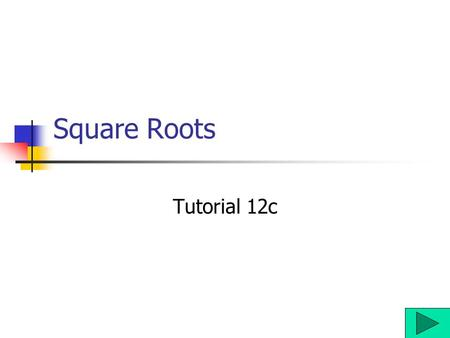 Square Roots Tutorial 12c Introduction to Square Roots Just as the inverse of addition is subtraction, and of multiplication is division, the inverse.
