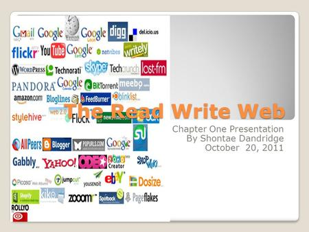 The Read Write Web Chapter One Presentation By Shontae Dandridge October 20, 2011.