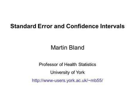 Standard Error and Confidence Intervals Martin Bland Professor of Health Statistics University of York