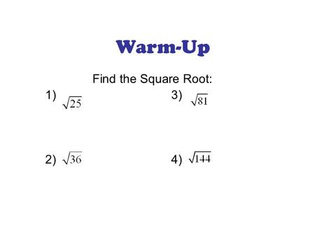 Warm-Up Find the Square Root: 1)3) 2) 4). Estimate square roots. Simplify square roots. Objectives.