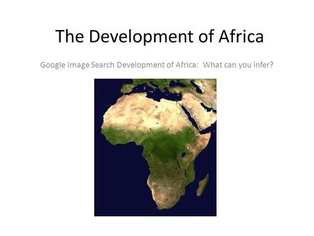 The Development of Africa Google Image Search Development of Africa: What can you infer?