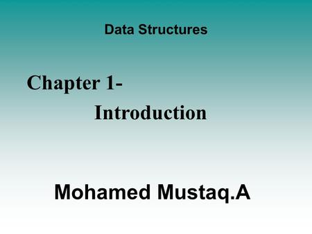 Data Structures Chapter 1- Introduction Mohamed Mustaq.A.