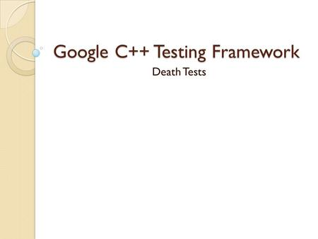 Google C++ Testing Framework Death Tests. In many applications, there are assertions that can cause application failure if a condition is not met. ◦ Square.