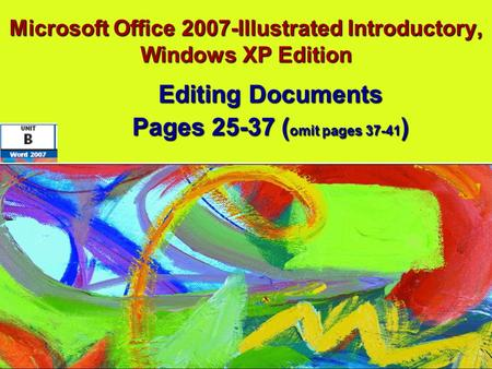 Microsoft Office 2007-Illustrated Introductory, Windows XP Edition Editing Documents Pages 25-37 ( omit pages 37-41 )