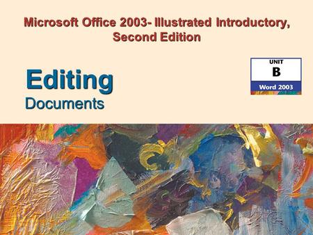 Microsoft Office 2003- Illustrated Introductory, Second Edition Documents Editing.