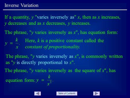 Table of Contents Inverse Variation If a quantity, y varies inversely as x, then as x increases, y decreases and as x decreases, y increases. The phrase,