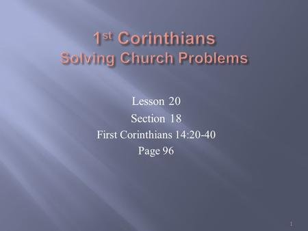 Lesson 20 Section 18 First Corinthians 14:20-40 Page 96 1.