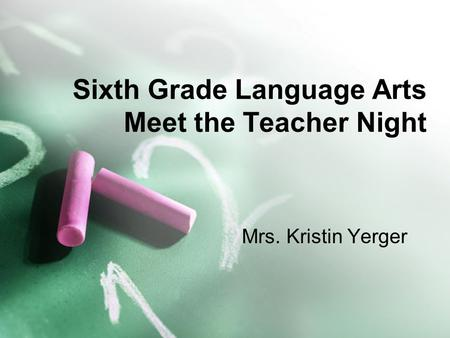 Sixth Grade Language Arts Meet the Teacher Night Mrs. Kristin Yerger.
