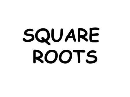 "SQUARE ROOTS. This isn't exactly true, but for the next 3 weeks: ""Radical"" means the same thing as ""square root"" *Side Note:"