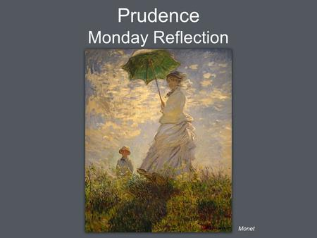 Prudence Monday Reflection Monet. Prudence Monday Prayers Let us pray that the leaders of the world act with true prudence, in order to bring about the.