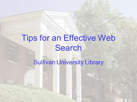 Tips for an Effective Web Search Sullivan University Library.