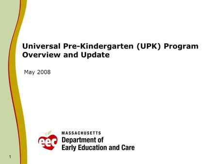 1 Universal Pre-Kindergarten (UPK) Program Overview and Update May 2008.