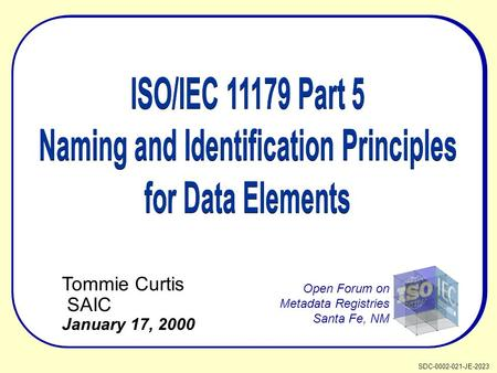 Tommie Curtis SAIC January 17, 2000 Open Forum on Metadata Registries Santa Fe, NM SDC-0002-021-JE-2023.