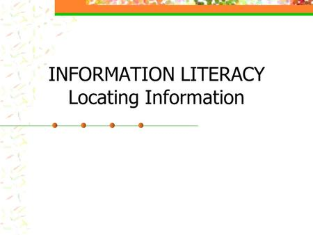 INFORMATION LITERACY Locating Information. Five Common Types of Reference Materials Dictionaries Thesaurus Encyclopedia Atlas Almanac.