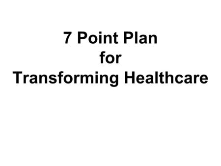 7 Point Plan for Transforming Healthcare. The Seven Point Plan 1.Kind eyes 2.Listening ears 3.Wise tongues 4.Loving hearts 5.Comforting hands 6.Praying.