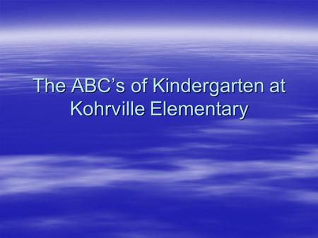 The ABC's of Kindergarten at Kohrville Elementary.