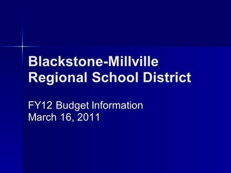 Blackstone-Millville Regional School District FY12 Budget Information March 16, 2011.