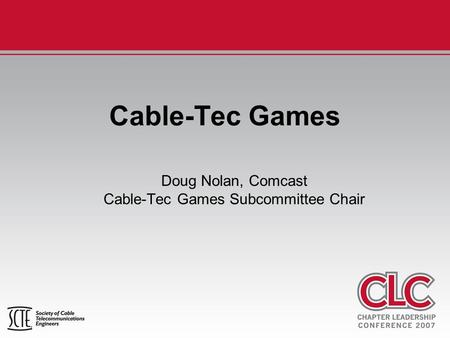 Cable-Tec Games Doug Nolan, Comcast Cable-Tec Games Subcommittee Chair.