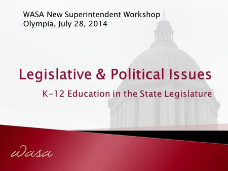 WASA New Superintendent Workshop Olympia, July 28, 2014.